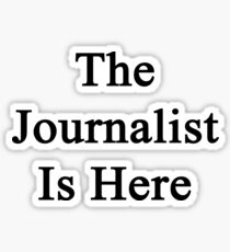The Journalist Is Here  Sticker