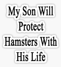 My Son Will Protect Hamsters With His Life  Sticker