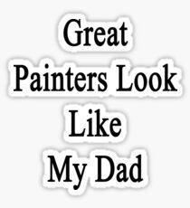 Great Painters Look Like My Dad  Sticker