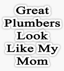 Great Plumbers Look Like My Mom  Sticker