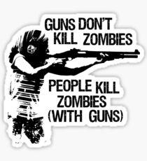 Guns don't kil zombies, People do! Sticker