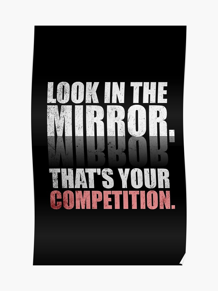 Look in The Mirror. That\'s Your Competition. - Gym Motivational Quotes |  Poster