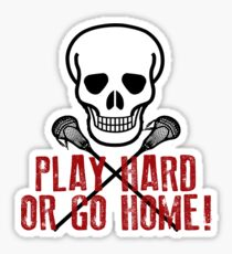 Play Hard or Go Home - Lacrosse Sticker