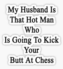 My Husband Is That Hot Man Who Is Going To Kick Your Butt At Chess  Sticker