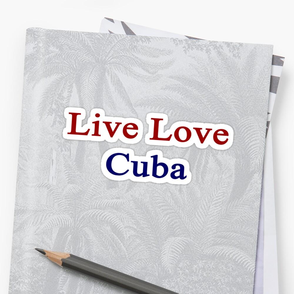 Live Love Cuba  by supernova23