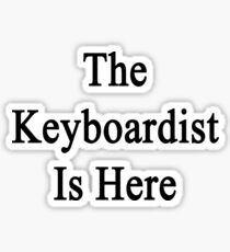 The Keyboardist Is Here  Sticker