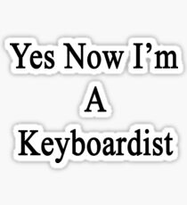Yes Now I'm A Keyboardist  Sticker