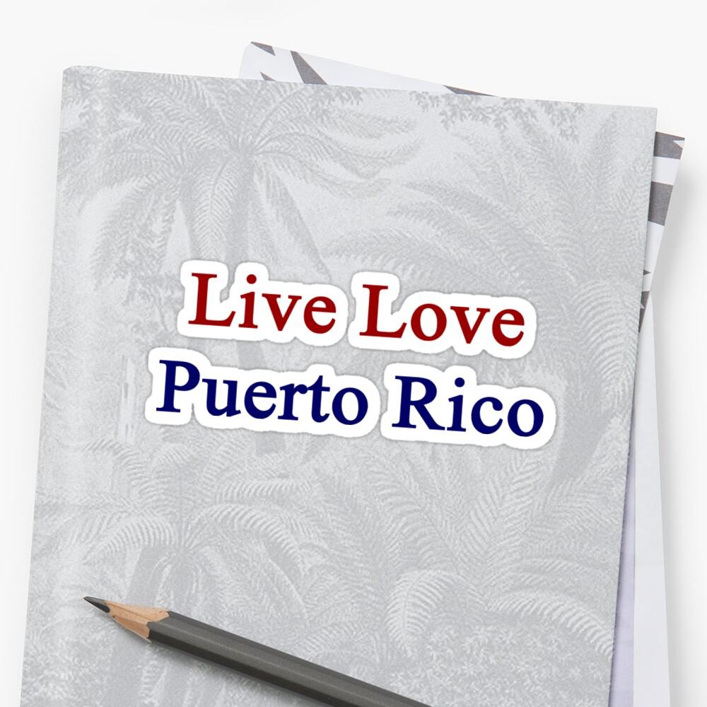 Live Love Puerto Rico  by supernova23