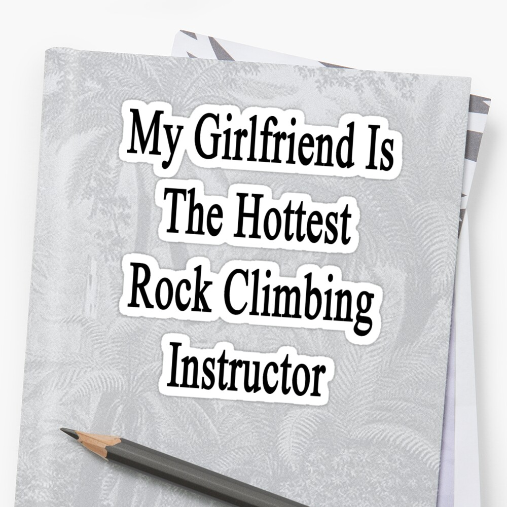 My Girlfriend Is The Hottest Rock Climbing Instructor  by supernova23
