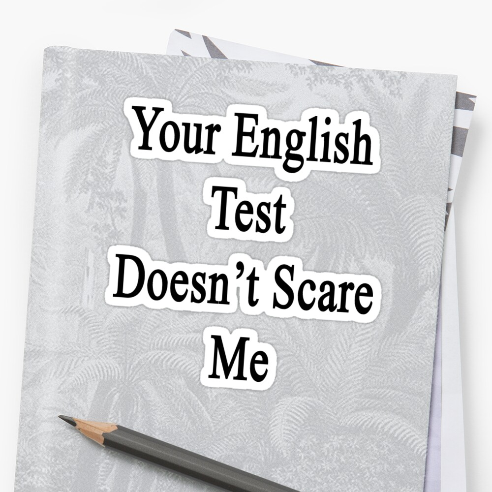 Your English Test Doesn't Scare Me  by supernova23