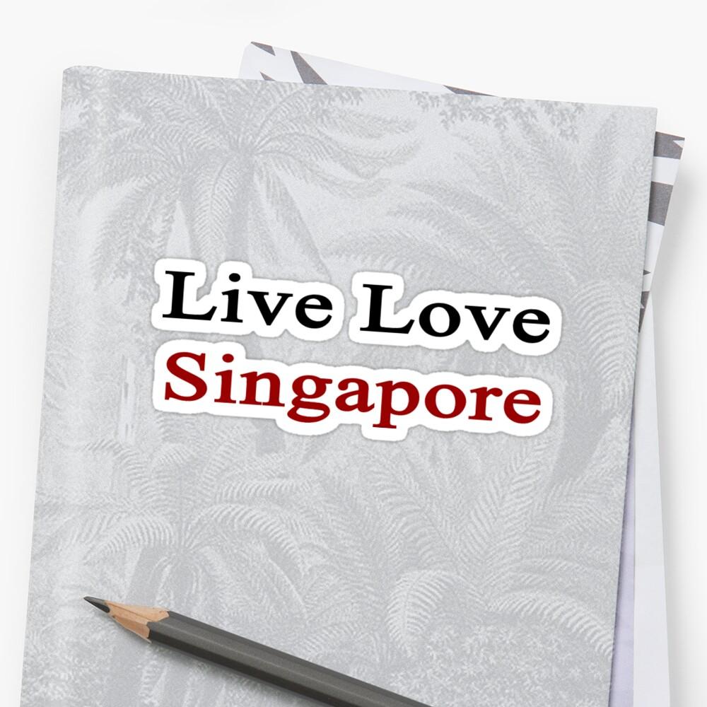 Live Love Singapore  by supernova23