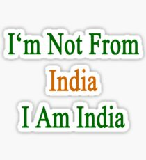 I'm Not From India I Am India  Sticker