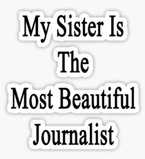 My Sister Is The Most Beautiful Journalist  Sticker