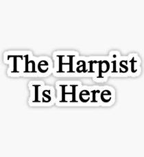 The Harpist Is Here  Sticker