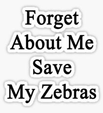 Forget About Me Save My Zebras  Sticker