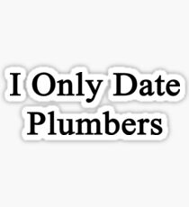 I Only Date Plumbers  Sticker