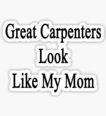 Great Carpenters Look Like My Mom  Sticker
