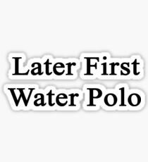 Later First Water Polo Sticker
