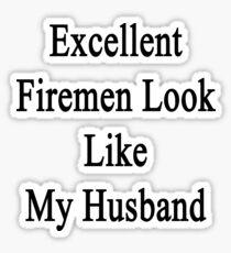 Excellent Firemen Look Like My Husband  Sticker