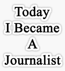 Today I Became A Journalist  Sticker