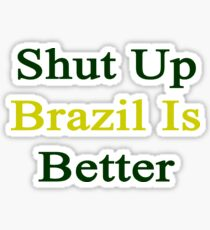 Shut Up Brazil Is Better  Sticker