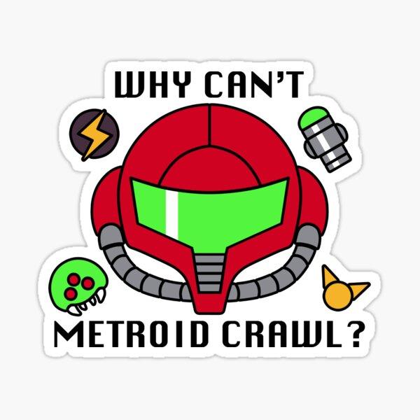 Why can't Metroid crawl? sticker Sticker