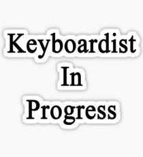 Keyboardist In Progress  Sticker