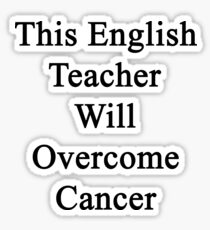 This English Teacher Will Overcome Cancer  Sticker