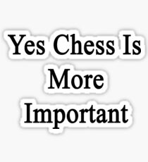 Yes Chess Is More Important  Sticker