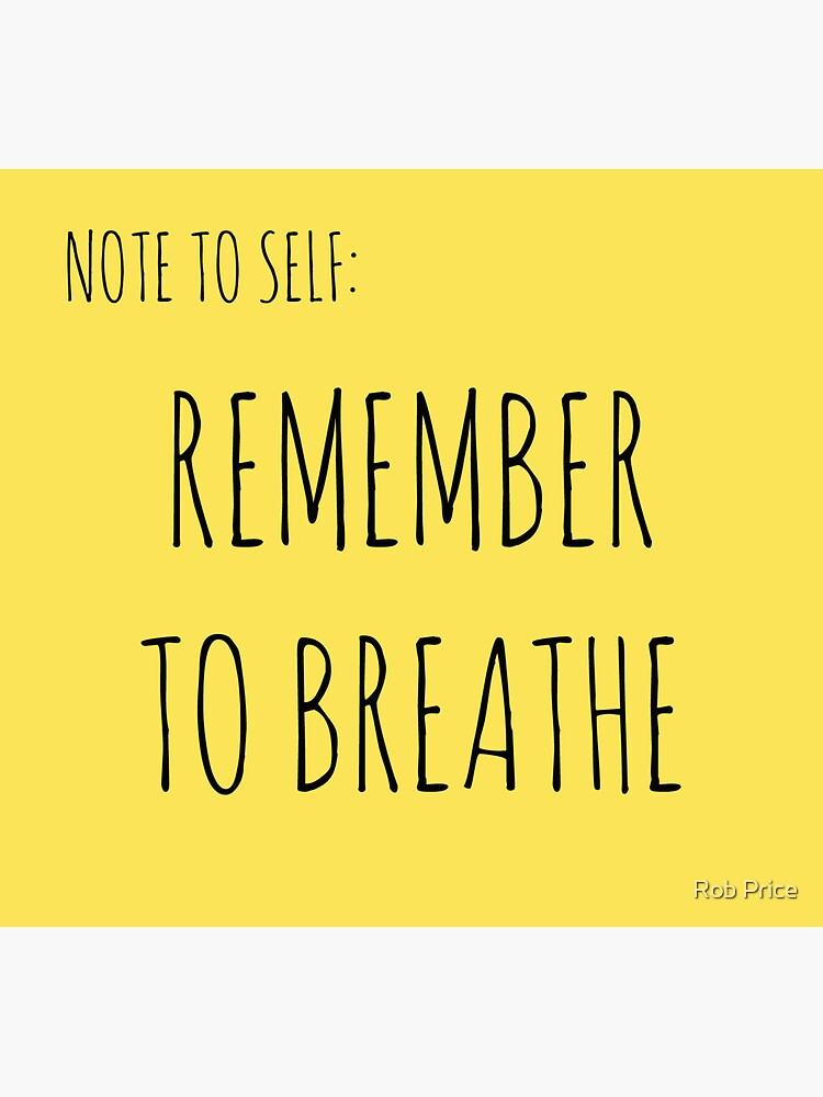 NOTE TO SELF: REMEMBER TO BREATHE by wanungara