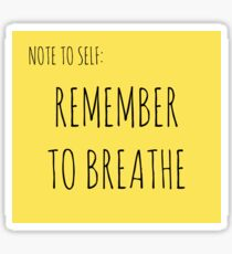 NOTE TO SELF: REMEMBER TO BREATHE Sticker