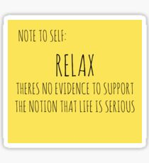 RELAX: THERE IS NO EVIDENCE TO SUPPORT THE NOTION THAT LIFE IS SERIOUS Sticker
