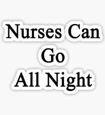 Nurses Can Go All Night  Sticker
