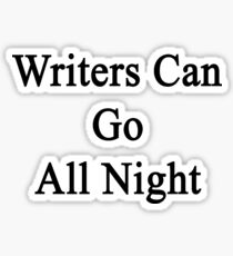 Writers Can Go All Night  Sticker