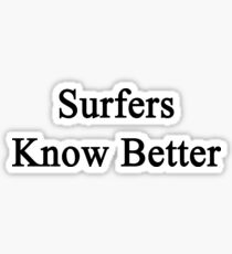 Surfers Know Better  Sticker