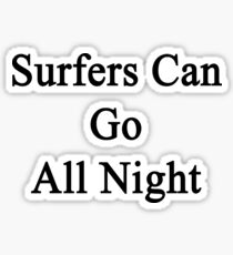 Surfers Can Go All Night  Sticker