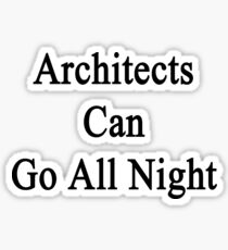 Architects Can Go All Night  Sticker