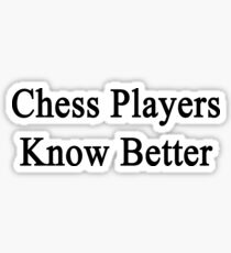 Chess Players Know Better  Sticker