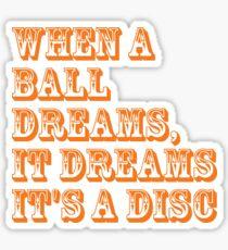 When a ball dreams... Disc Golf Sticker