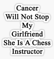 Cancer Will Not Stop My Girlfriend She Is A Chess Instructor  Sticker