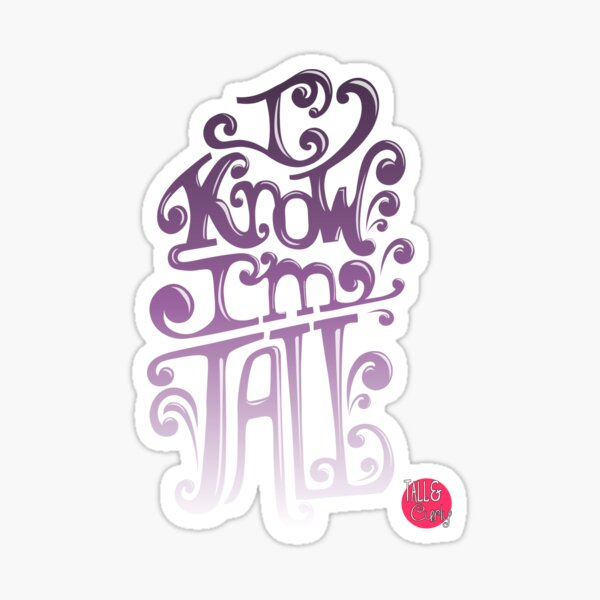 Tall N Curly - I know I'm tall / Orchid Sticker