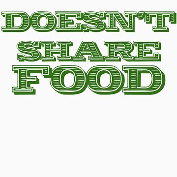 Joey Doesn't Share FOOD!!1 (green) by SecondHandShoes