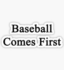 Baseball Comes First  Sticker
