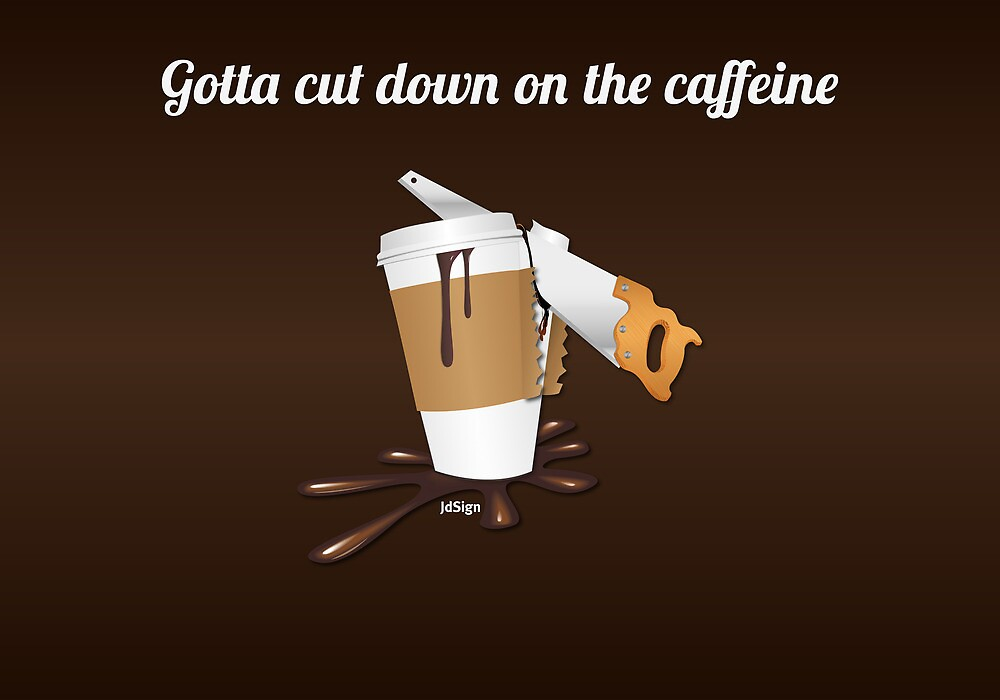 Gotta cut down on the caffeine by jdshock