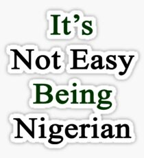 It's Not Easy Being Nigerian  Sticker