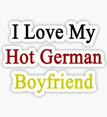 I Love My Hot German Boyfriend  Sticker