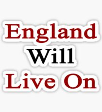 England Will Live On Sticker