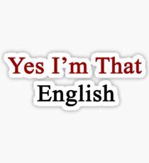 Yes I'm That English  Sticker