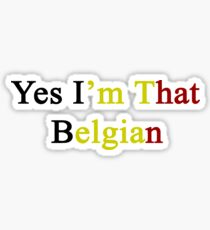 Yes I'm That Belgian  Sticker