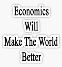 Economics Will Make The World Better  Sticker